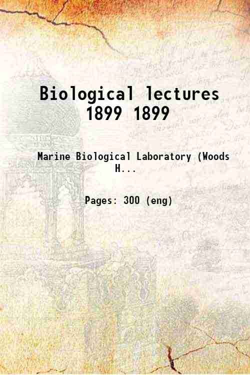 Biological lectures 1899 1899