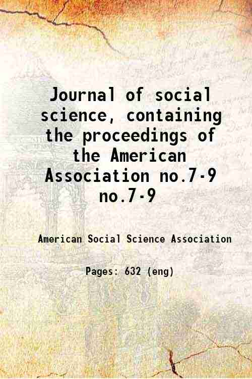 Journal of social science, containing the proceedings of the American Association no.7-9 no.7-9