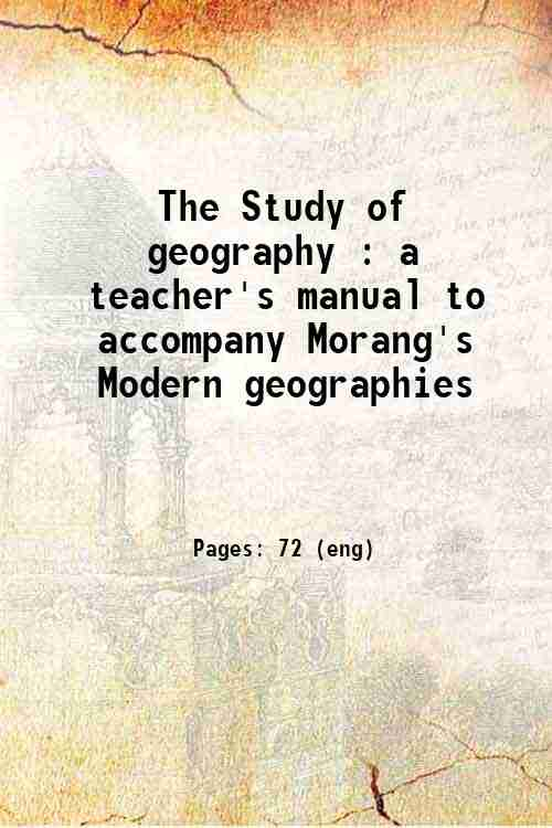 The Study of geography : a teacher's manual to accompany Morang's Modern geographies