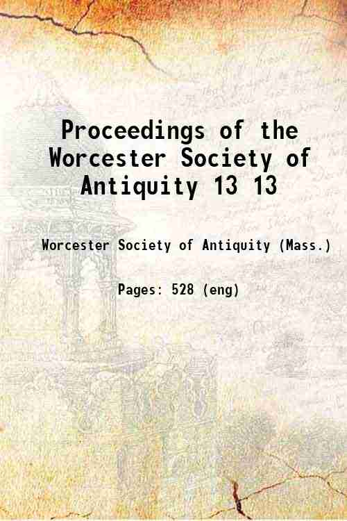 Proceedings of the Worcester Society of Antiquity 13 13