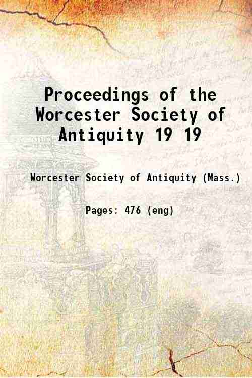 Proceedings of the Worcester Society of Antiquity 19 19
