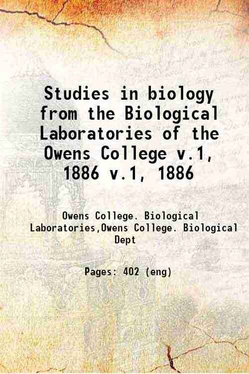 Studies in biology from the Biological Laboratories of the Owens College v.1, 1886 v.1, 1886