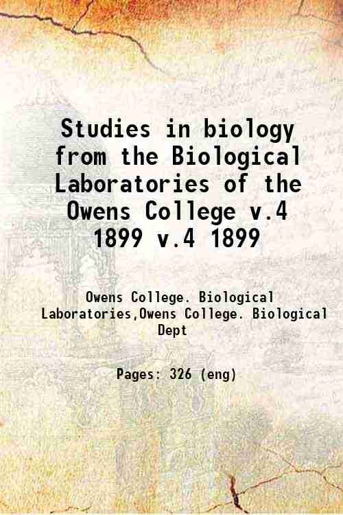 Studies in biology from the Biological Laboratories of the Owens College v.4 1899 v.4 1899