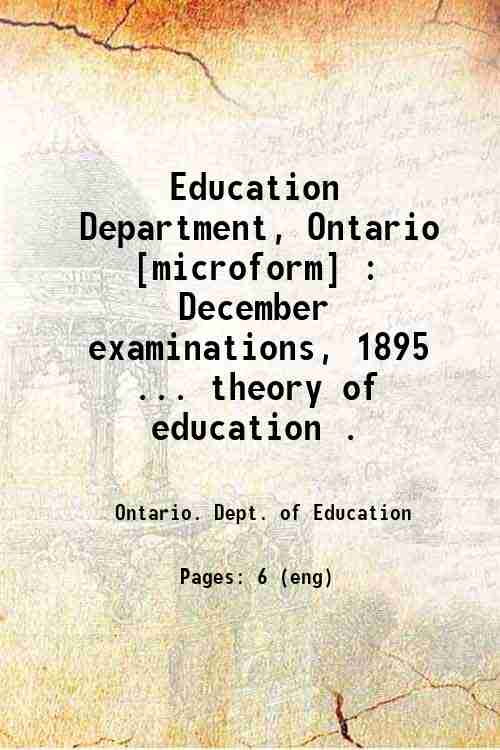 Education Department, Ontario [microform] : December examinations, 1895 ... theory of education .