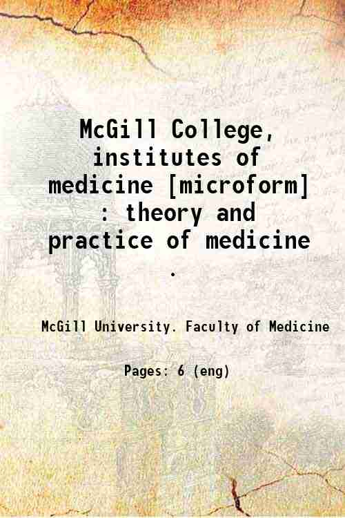 McGill College, institutes of medicine [microform] : theory and practice of medicine .