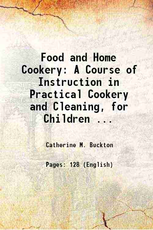 Food and Home Cookery: A Course of Instruction in Practical Cookery and Cleaning, for Children ...