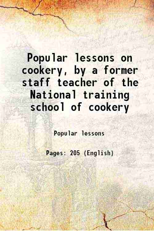 Popular lessons on cookery, by a former staff teacher of the National training school of cookery