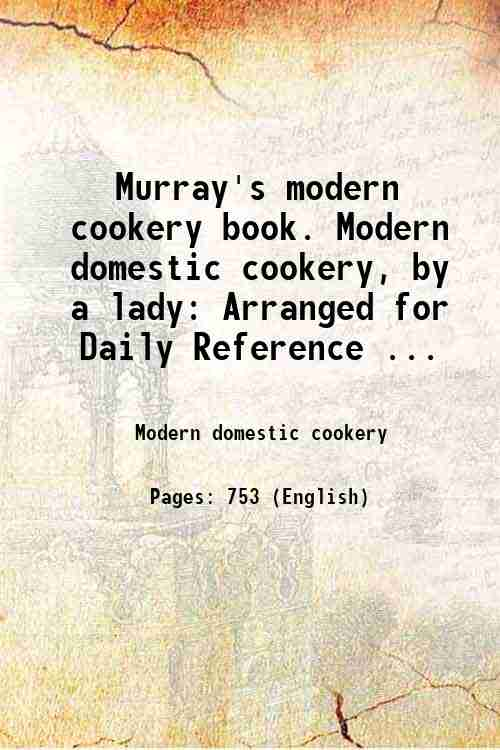 Murray's modern cookery book. Modern domestic cookery, by a lady: Arranged for Daily Reference ...