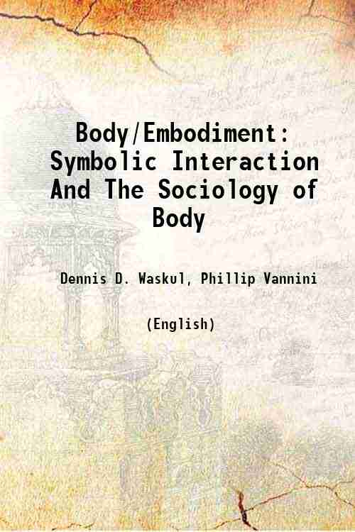 Body/Embodiment: Symbolic Interaction And The Sociology of Body
