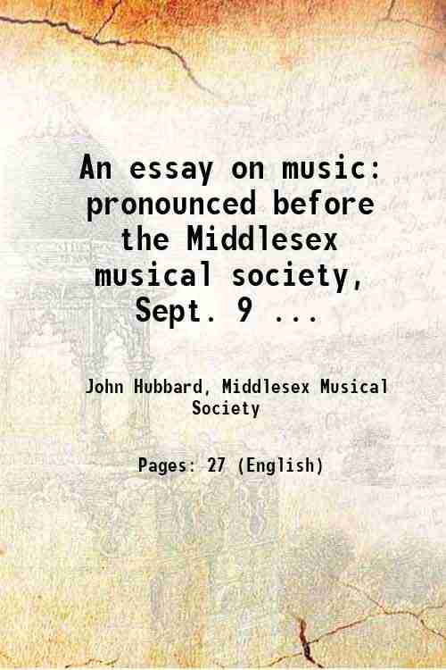 An essay on music: pronounced before the Middlesex musical society, Sept. 9 ...