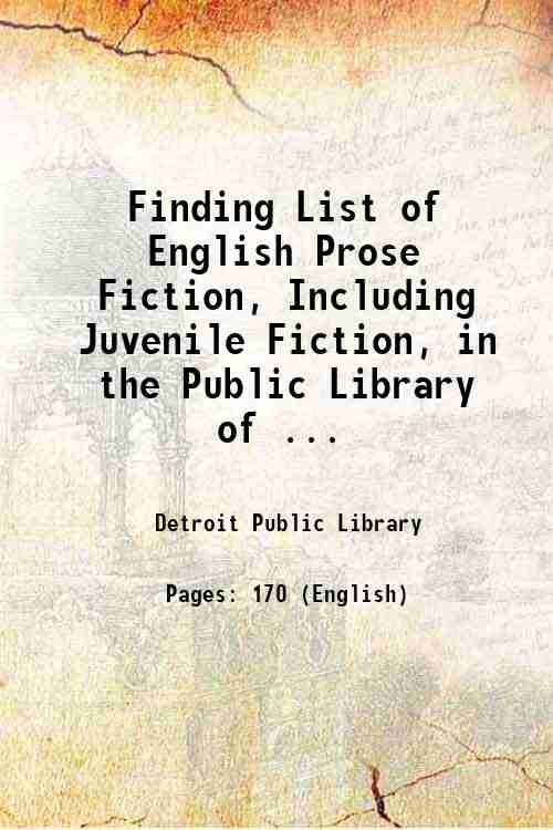 Finding List of English Prose Fiction, Including Juvenile Fiction, in the Public Library of ...