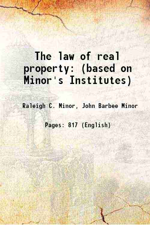 The law of real property: (based on Minor's Institutes)