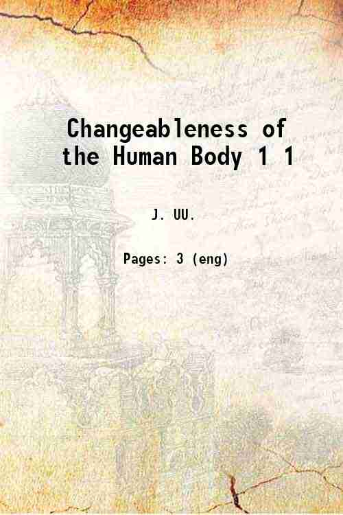 Changeableness of the Human Body 1 1