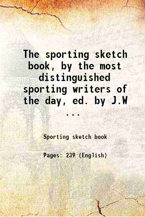 The sporting sketch book, by the most distinguished sporting writers of the day, ed. by J.W ...