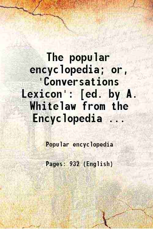 The popular encyclopedia; or, 'Conversations Lexicon': [ed. by A. Whitelaw from the Encyclopedia ...