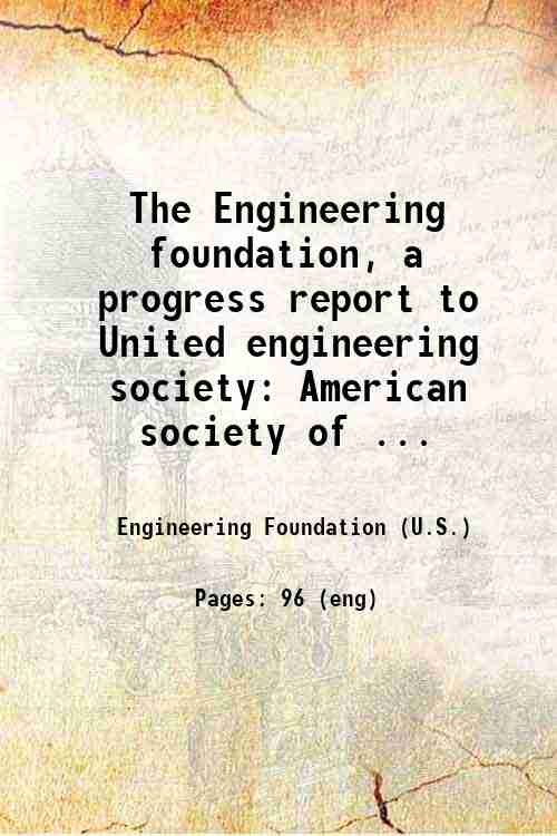 The Engineering foundation, a progress report to United engineering society: American society of ...
