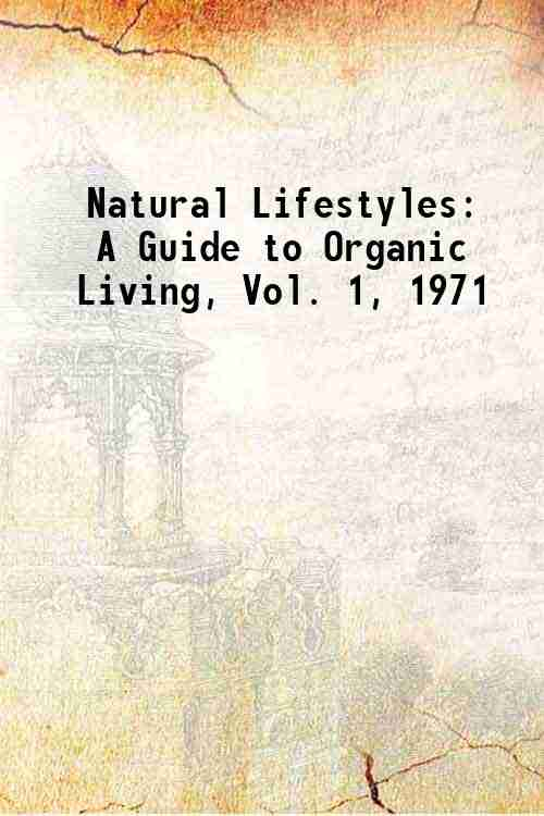 Natural Lifestyles: A Guide to Organic Living, Vol. 1, 1971