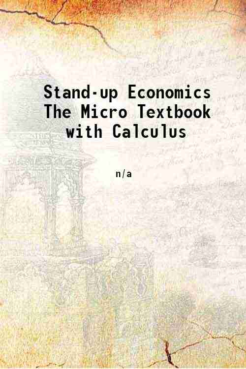 Stand-up Economics The Micro Textbook with Calculus