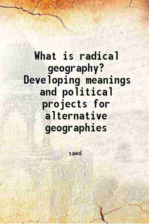 What is radical geography? Developing meanings and political projects for alternative geographies