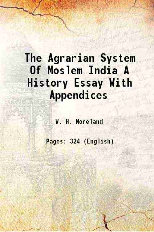 The Agrarian System Of Moslem India A History Essay With Appendices