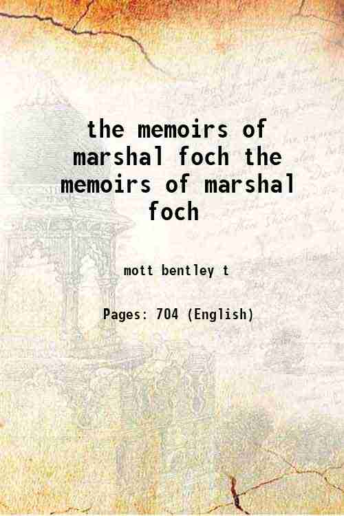 the memoirs of marshal foch the memoirs of marshal foch