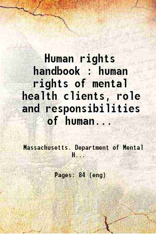 Human rights handbook : human rights of mental health clients, role and responsibilities of human...