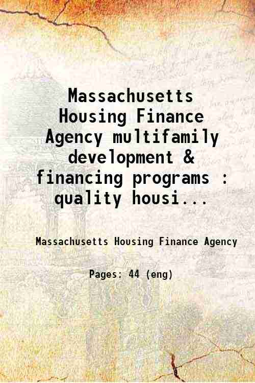 Massachusetts Housing Finance Agency multifamily development & financing programs : quality housi...