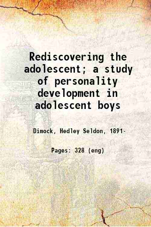 Rediscovering the adolescent; a study of personality development in adolescent boys
