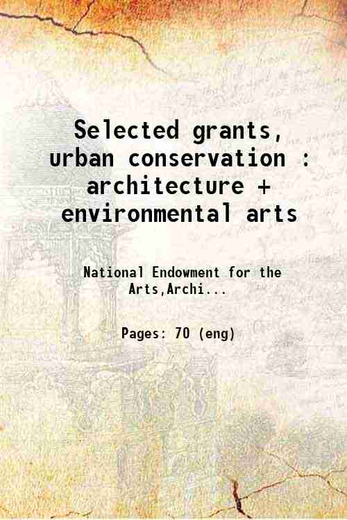 Selected grants, urban conservation : architecture + environmental arts
