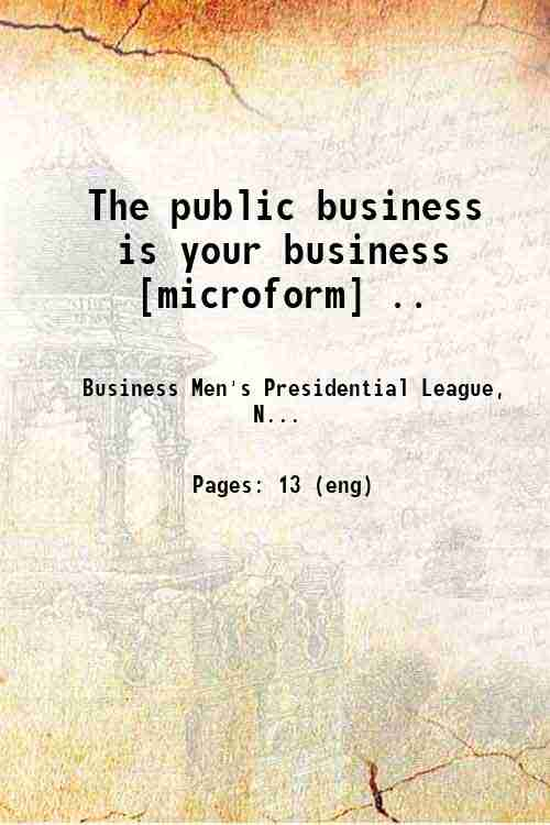 The public business is your business [microform] ..