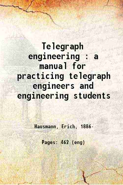 Telegraph engineering : a manual for practicing telegraph engineers and engineering students