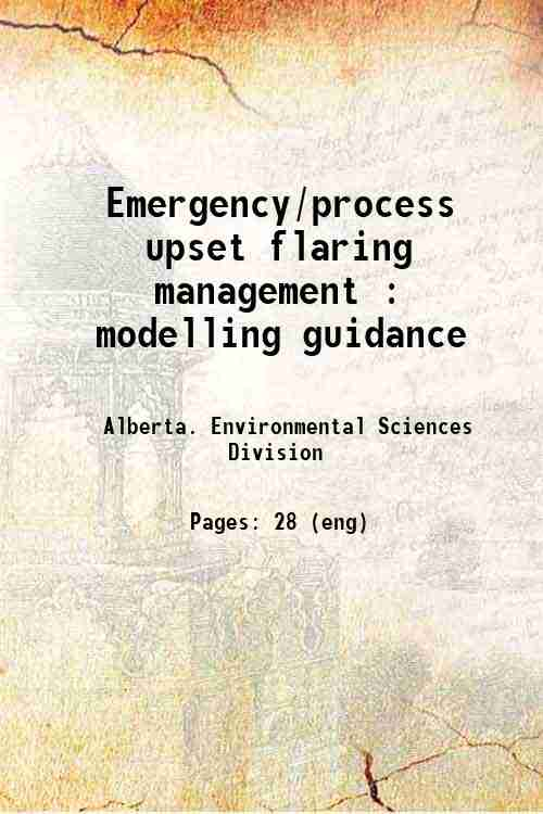 Emergency/process upset flaring management : modelling guidance
