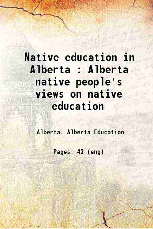 Native education in Alberta : Alberta native people's views on native education