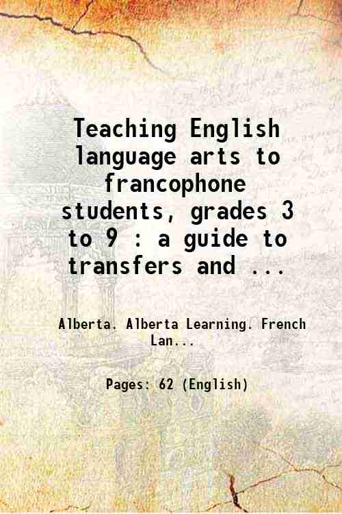 Teaching English language arts to francophone students, grades 3 to 9 : a guide to transfers and ...