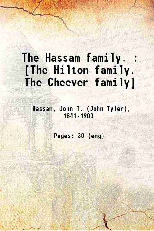 The Hassam family. : [The Hilton family. The Cheever family]