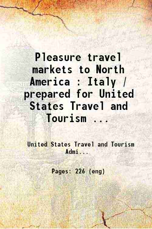 Pleasure travel markets to North America : Italy / prepared for United States Travel and Tourism ...