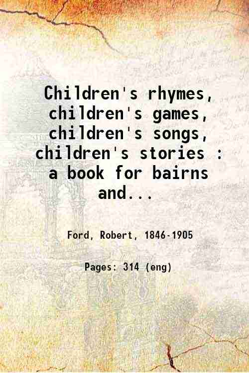Children's rhymes, children's games, children's songs, children's stories : a book for bairns and...