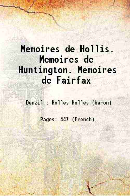 Memoires de Hollis. Memoires de Huntington. Memoires de Fairfax
