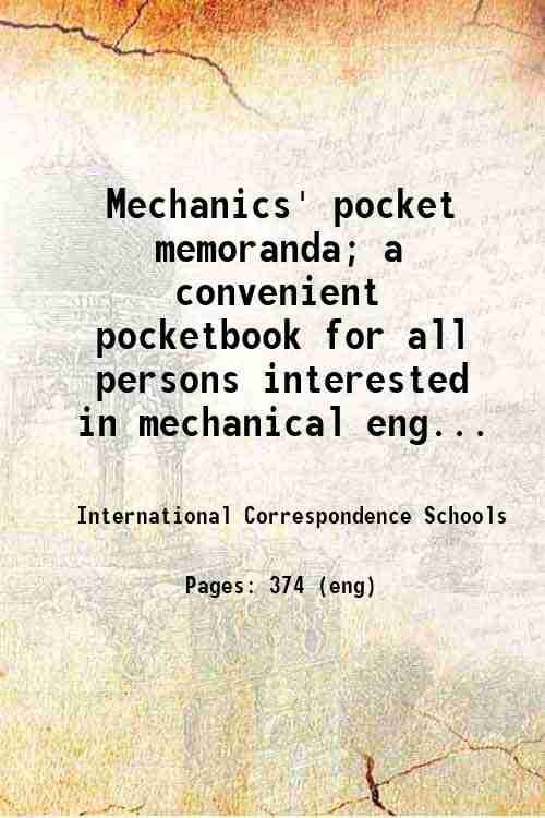Mechanics' pocket memoranda; a convenient pocketbook for all persons interested in mechanical eng...