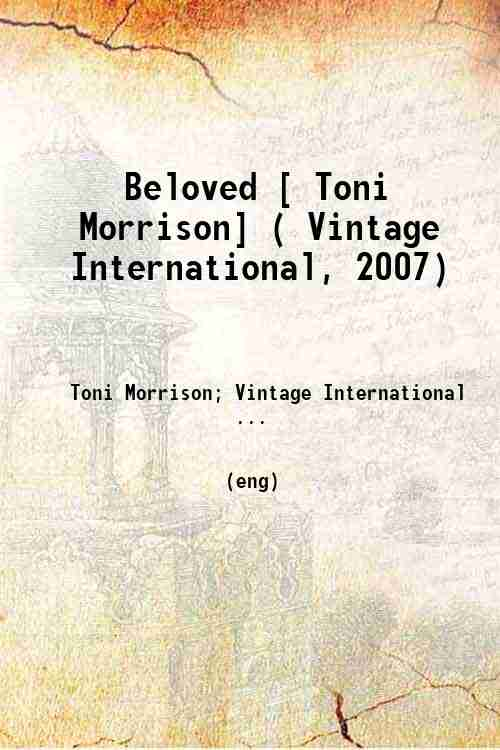 Beloved [ Toni Morrison] ( Vintage International, 2007)