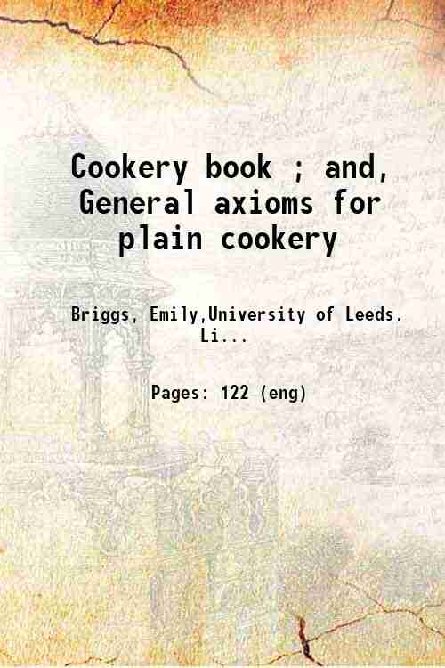 Cookery book ; and, General axioms for plain cookery