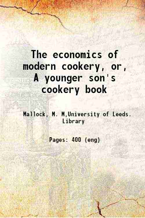 The economics of modern cookery, or, A younger son's cookery book