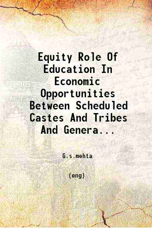 Equity Role Of Education In Economic Opportunities Between Scheduled Castes And Tribes And Genera...