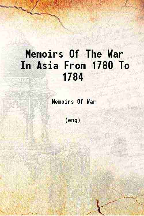 Memoirs Of The War In Asia From 1780 To 1784