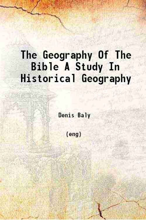 The Geography Of The Bible A Study In Historical Geography