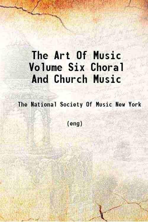 The Art Of Music Volume Six Choral And Church Music