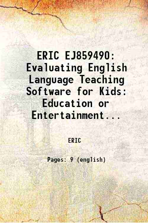 ERIC EJ859490: Evaluating English Language Teaching Software for Kids: Education or Entertainment...