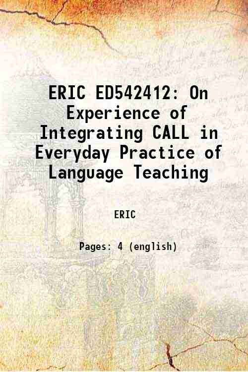ERIC ED542412: On Experience of Integrating CALL in Everyday Practice of Language Teaching