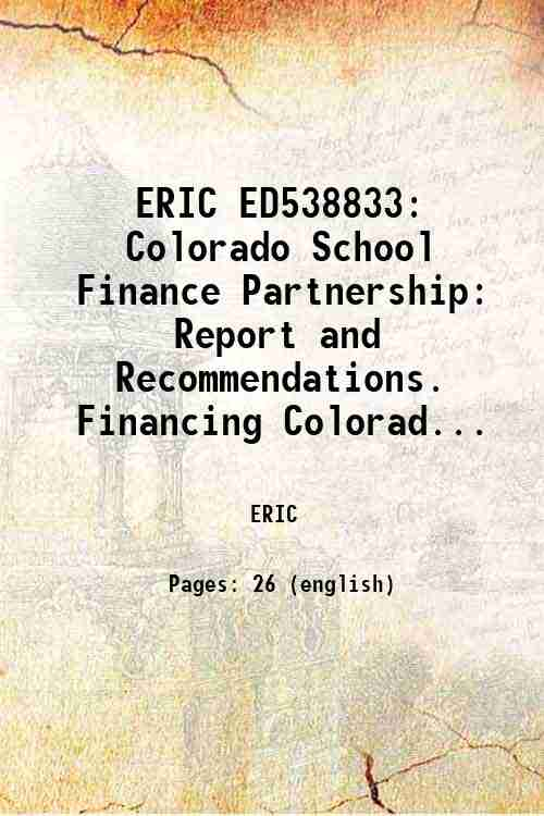 ERIC ED538833: Colorado School Finance Partnership: Report and Recommendations. Financing Colorad...