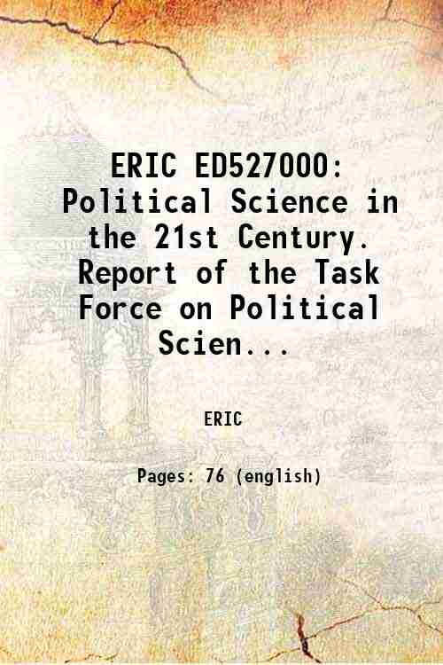 ERIC ED527000: Political Science in the 21st Century. Report of the Task Force on Political Scien...